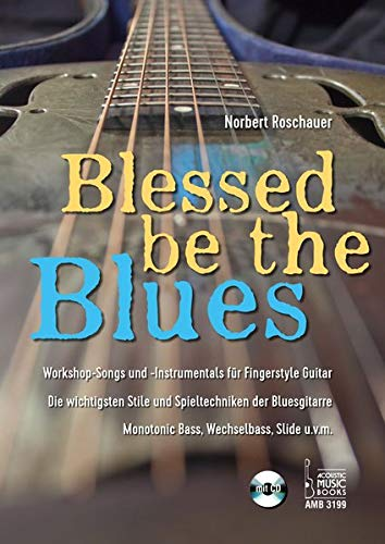 Blessed Be the Blues. Mit CD: Workshop-Songs und -Instrumentals für Fingerstyle Guitar. Die wichtigsten Stile und Spieltechniken der Bluesgitarre. Monotonic Bass, Wechselbass, Slide u.v.m.