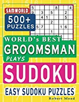 World's Best Groomsman Plays Sudoku: Easy Sudoku Puzzle Book Gift For Groomsmen Thank You Appreciation Birthday End of year & Retirement Gift