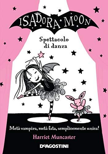Spettacolo di danza. Isadora Moon: Metà vampiro, metà fata, semplicemente unica