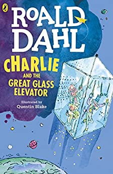 Charlie and the Great Glass Elevator (Charlie Bucket Series Book 2) by [Roald Dahl, Quentin Blake]