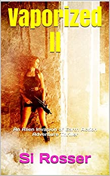 Vaporized ll: Alien Invasion Sci Fi  Thriller by [Simon Rosser]