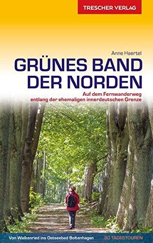 Reiseführer Grünes Band - Der Norden: Auf dem Fernwanderweg entlang der ehemaligen innerdeutschen Grenze (Trescher-Reiseführer)