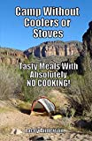 Camp Without Coolers or Stoves: Tasty Meals with Absolutely No Cooking!