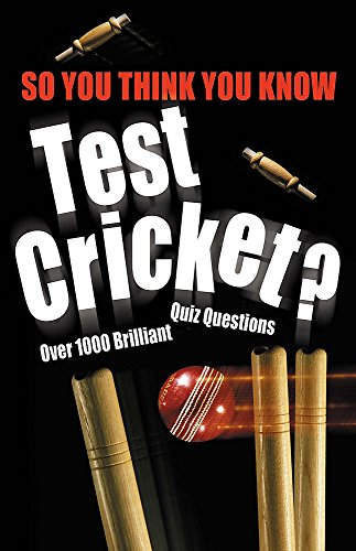 So You Think You Know Test Cricket? (So You Think You Know S.)