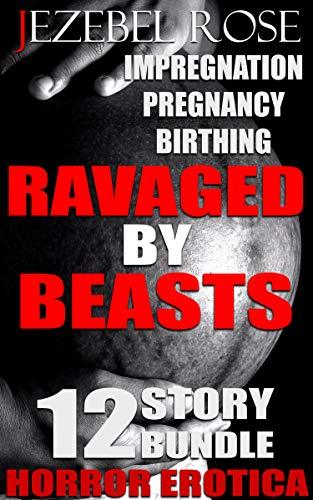 Ravaged by Beasts 12 Story Bundle: Dark Horror Terrifying Erotica (Wild Animals Book 1) (English Edition)