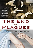 The End of Plagues: The Global Battle Against Infectious Disease (MacSci)