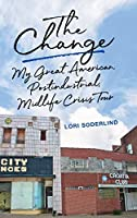 The Change: My Great American, Postindustrial, Midlife Crisis Tour (Living Out: Gay and Lesbian Autobiog)