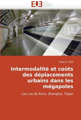 Intermodalité et coûts des déplacements urbains dans les mégapoles: Les cas de Paris, Shanghai, Taipei