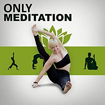 Only Meditation – Pure Meditation, Deep Yoga, Healing Chakra
