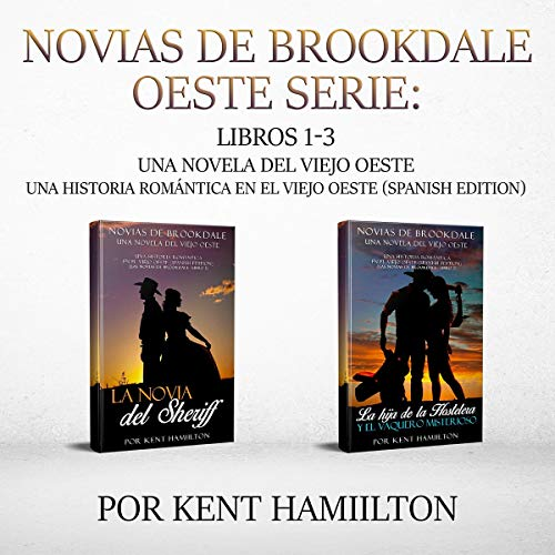 Novias de Brookdale Oeste Serie: Una Novela del Viejo Oeste     Una historia romántica en el Viejo Oeste, Libros 1-2 [Brides of Brookdale West Series: An Old West Romance Novel, Books 1-2]              By:                                                                                                                                 Kent Hamilton                               Narrated by:                                                                                                                                 Ernesto Tissot                      Length: 3 hrs and 10 mins     Not rated yet     Overall 0.0