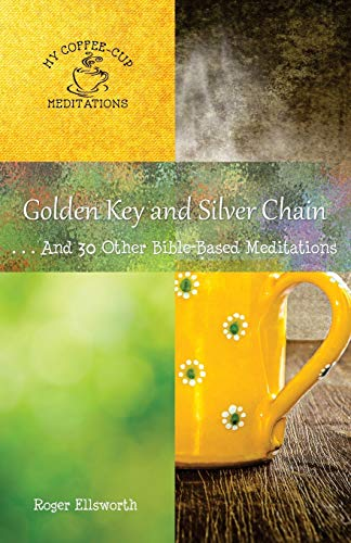 Golden Key and Silver Chain: ... And 30 Other Bible-Based Meditations (My Coffee-Cup Meditations, Band 12)