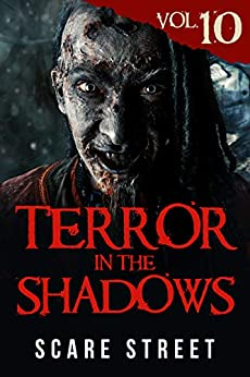 Terror in the Shadows Vol. 10: Horror Short Stories Collection with Scary Ghosts, Paranormal & Supernatural Monsters by [Scare Street, Ron Ripley, David Longhorn, Sara Clancy, Bronson Carey, Kathryn St. John-Shin, Michelle Reeves]