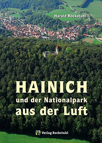 HAINICH UND DER NATIONALPARK AUS DER LUFT. Mit Luftaufnahmen vom Nationalpark und Weltnaturerbe Hainich mit dem Baumkronenpfad, Mühlhausen, Eisenach und Bad Langensalza