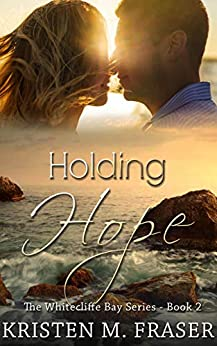 Holding Hope: A Christian Romance (The Whitecliffe Bay Series Book 2) by [Kristen M. Fraser]