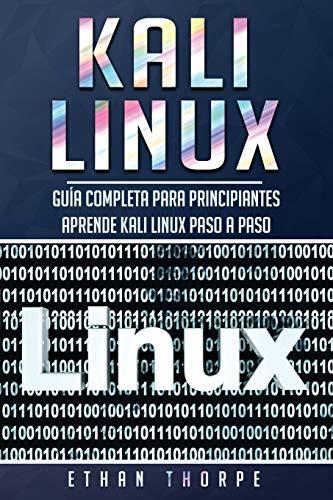 Kali Linux: Guía completa para principiantes aprende Kali Linux paso a paso (Libro En Español/Kali Linux Spanish Book Version): 1