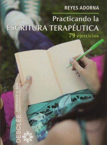 Practicando la Escritura Terapeutica: 79 ejercicios (Aprender a ser)