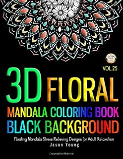 Mandala Coloring Book Black Background 3D Floral: Mandala designs Floating Mandala Stress Relieving Designs For Adult Relaxation - Flower , Floral , ... Coloring Book (Flower Adult Coloring Book)