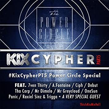 Kix Mag Cypher Vol.5: The Power Circle Edition (feat. Tha Corp, 7ven Thirty, Mr Greycloud, Crazemen, Ciph, Mr Dimelo, Raxiel Sinz, Trigga Slumdog & Bam Militi)