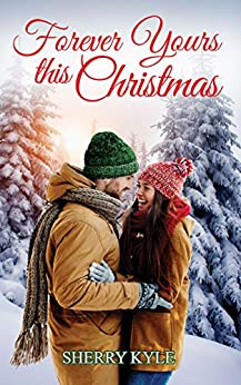 Forever Yours This Christmas: A Small-Town Christmas Romance by [Sherry Kyle]