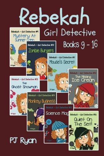 Compare Textbook Prices for Rebekah - Girl Detective Books 9-16: 8 Fun Short Story Mysteries for Children Ages 9-12  ISBN 9780615996660 by Ryan, PJ