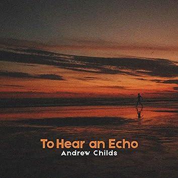 to Hear an Echo