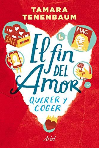 El fin del amor: Querer y coger en el siglo XXI eBook: Tenenbaum ...