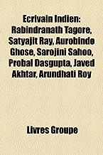 Ecrivain Indien: Rabindranath Tagore, Satyajit Ray, Aurobindo Ghose, Sarojini Sahoo, Probal DasGupta, Javed Akhtar, Arundh...