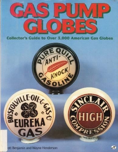 Gas Pump Globes: Collector's Guide to over 3,000 American Gas Globes