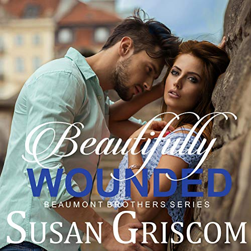 Beautifully Wounded (The Beaumont Brothers) Audiobook By Susan Griscom cover art