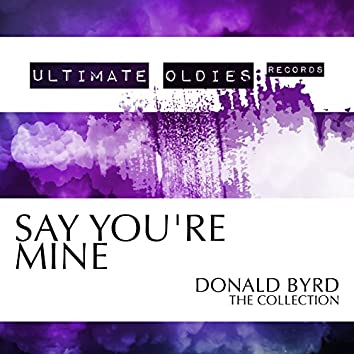 Ultimate Oldies: Say You're Mine (Donald Byrd - The Collection)