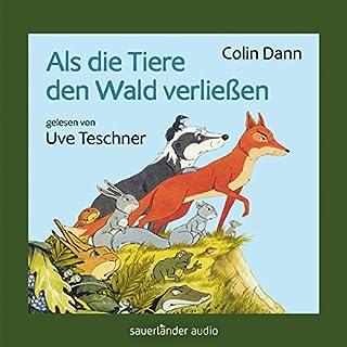 Als die Tiere den Wald verließen                   Autor:                                                                                                                                 Colin Dann                               Sprecher:                                                                                                                                 Uve Teschner                      Spieldauer: 9 Std. und 23 Min.     43 Bewertungen     Gesamt 4,9