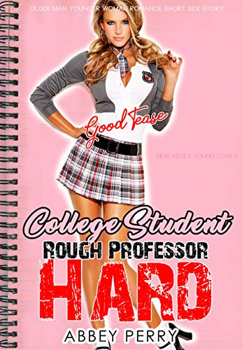 GOOD TEASE COLLEGE STUDENT & ROUGH PROFESSOR HARD: Older Man Younger Woman Romance Short Sex Story (New Adult Young Love Book 3) (English Edition)