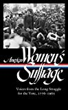 womens america - American Women's Suffrage: Voices from the Long Struggle for the Vote 1776-1965 (LOA #332) (The Library of America)