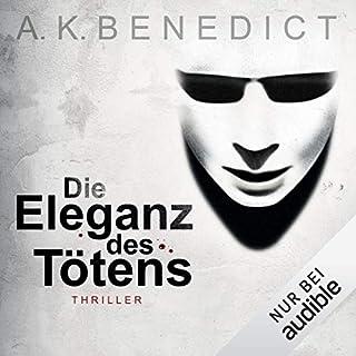 Die Eleganz des Tötens                   Autor:                                                                                                                                 A. K. Benedict                               Sprecher:                                                                                                                                 Charles Rettinghaus,                                                                                        Tanja Geke,                                                                                        Jan Uplegger                      Spieldauer: 15 Std. und 49 Min.     67 Bewertungen     Gesamt 3,1