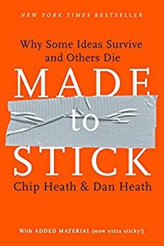 Made to Stick: Why Some Ideas Survive and Others Die by [Chip Heath, Dan Heath]