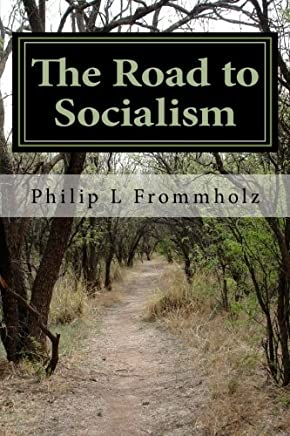 The Road to Socialism: A Choice Between Capitalism and Socialism (English Edition)