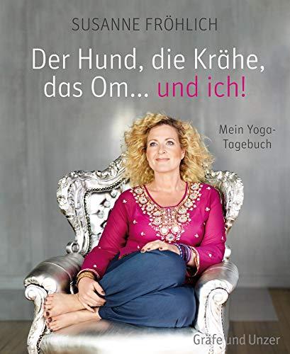 Der Hund, die Krähe, das Om... und ich!: Mein Yoga-Tagebuch