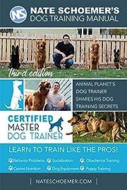 Nate Schoemer's Dog Training Manual - Third Edition: Animal Planet's Dog Trainer Shares His Dog Training Secrets