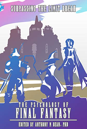 Compare Textbook Prices for The Psychology of Final Fantasy: Surpassing The Limit Break 1st Edition ISBN 9781734866001 by Anthony Bean PhD (Author)
