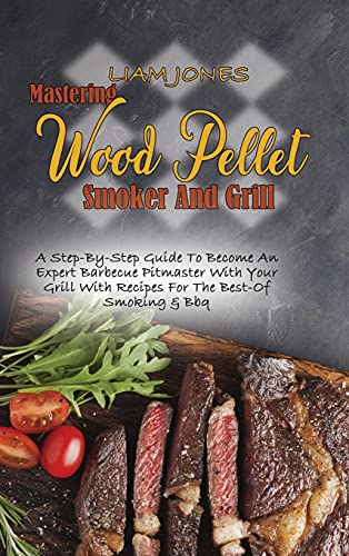 Mastering Wood Pellet Smoker And Grill:...