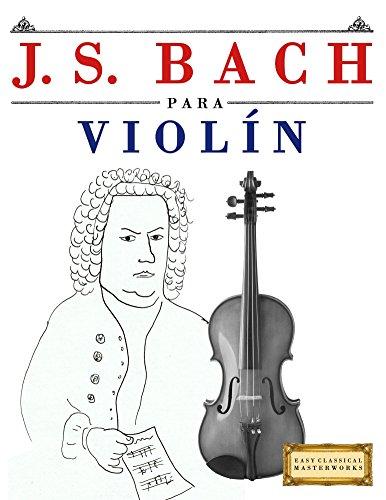 J. S. Bach para Violín: 10 Piezas Fáciles para Violín Libro para Principiantes
