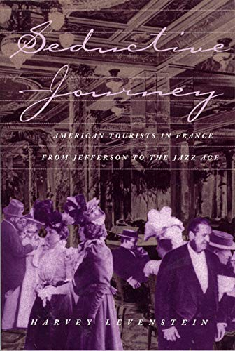 Seductive Journey: American Tourists in France from Jefferson to the Jazz Age (Volume 1)