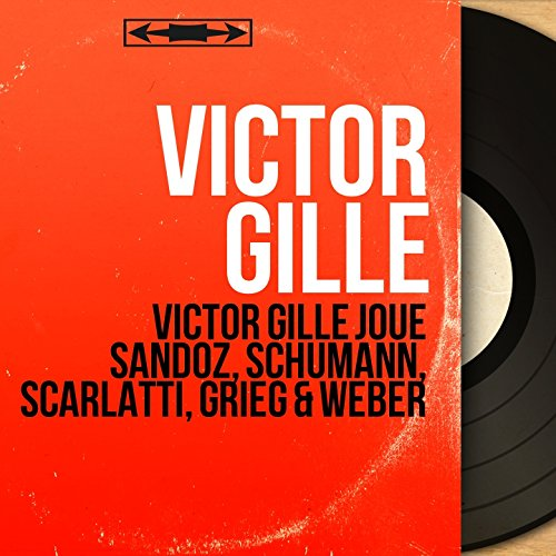 Victor Gille Joue Sandoz, Schumann, Scarlatti, Grieg & Weber (Mono Version)