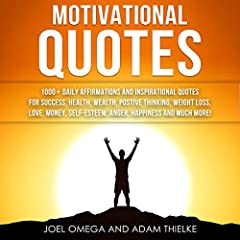 Motivational Quotes: 1000+ Daily Affirmations and Inspirational Quotes for Success, Health, Wealth, Positive Thinking, Weight Loss, Love, Money, Self-Esteem, Anger, Happiness and Much More!