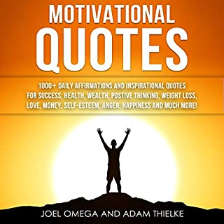 Motivational Quotes: 1000+ Daily Affirmations and Inspirational Quotes for Success, Health, Wealth, Positive Thinking, Weight Loss, Love, Money, Self-Esteem, Anger, Happiness and Much More!     Focus Affirmations Academy, Book 1              By:                                                                                                                                 Adam Thielke,                                                                                        Joel Omega                               Narrated by:                                                                                                                                 Matyas J.                      Length: 3 hrs and 3 mins     14 ratings     Overall 5.0