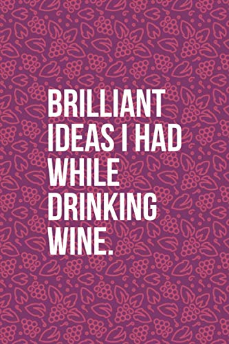 Brilliant Ideas I Had While Drinking Wine: Funny Wine Journal - Great Gift For Wine Lovers - 6'x9' 120 Pages - Orange-Purple Wine Notebook