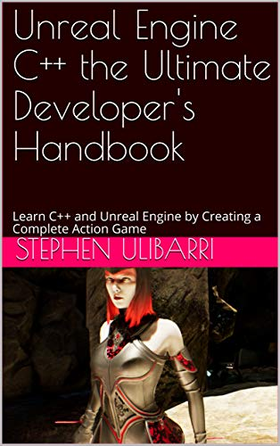 Unreal Engine C++ the Ultimate Developer's Handbook: Learn C++ and Unreal Engine by Creating a Complete Action Game (English Edition)