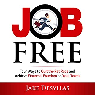Job Free     Four Ways to Quit the Rat Race and Achieve Financial Freedom on Your Terms              By:                                                                                                                                 Jake Desyllas                               Narrated by:                                                                                                                                 Jake Desyllas                      Length: 3 hrs and 2 mins     23 ratings     Overall 4.2