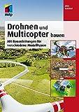 Drohnen und Multicopter bauen: Mit Bauanleitungen für verschiedene Modelltypen (mitp Professional) (German Edition)