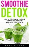 Smoothie Detox: Lose up to 15lbs in 10 days, Cleanse Your System & Improve Your Health. Start the Green Detox NOW for Rapid Weight Loss! (smoothies, smoothie ... green smoothie, detox, sugar detox)